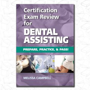 Certification Exam Review For Dental Assisting: Prepare, Practice and Pass