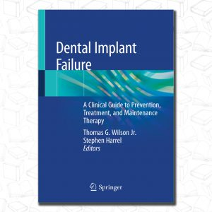 Dental Implant Failure A Clinical Guide to Prevention, Treatment, and Maintenance Therapy 2019