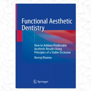 Functional Aesthetic Dentistry: How to Achieve Predictable Aesthetic Results Using Principles of a Stable Occlusion