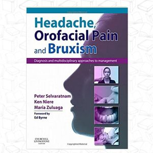 Headache, Orofacial Pain and Bruxism: Diagnosis and multidisciplinary approaches to management(Content Advisors: Stephen Friedmann BDSc (Dental); Cathy Sloan MBBS Dip RANZCOG (Medical)