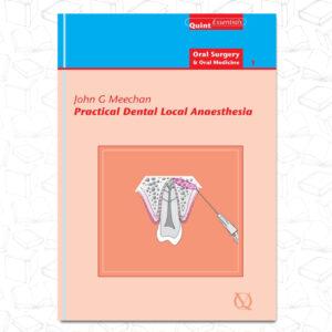 Practical Dental Local Anaesthesia: 6 (Quintessentials: Oral Surgery & Oral Medicine)