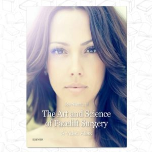 The Art and Science of Facelift Surgery E-Book: A Video Atlas